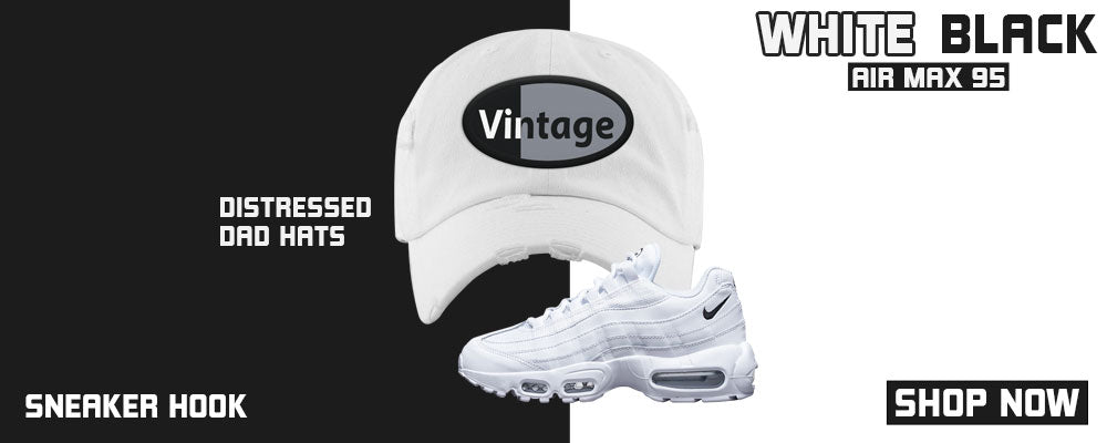 Air Max 95 White Black Distressed Dad Hats to match Sneakers | Hats to match Nike Air Max 95 White Black Shoes