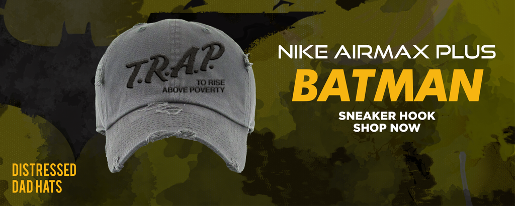 Air Max Plus Batman Distressed Dad Hats to match Sneakers | Hats to match Nike Air Max Plus Batman Shoes