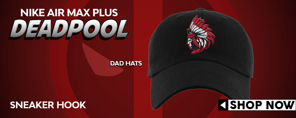 Air Max Plus Dead Pool Dad Hats to match Sneakers | Hats to match Nike Air Max Plus Dead Pool Shoes