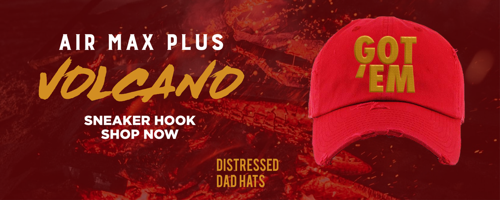 Air Max Plus Volcano Distressed Dad Hats to match Sneakers | Hats to match Nike Air Max Plus Volcano Shoes