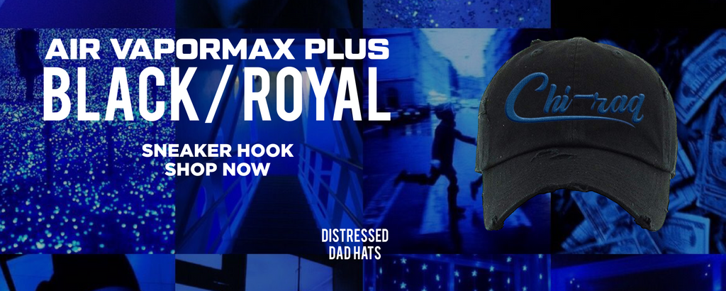 Air VaporMax Plus Black / Royal Distressed Dad Hats to match Sneakers | Hats to match Nike Air VaporMax Plus Black / Royal Shoes