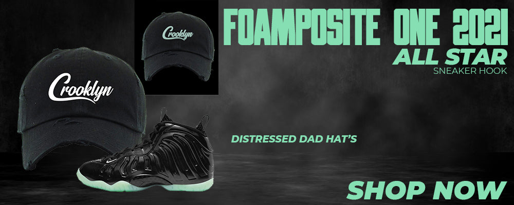 Air Foamposite One 2021 All Star Distressed Dad Hats to match Sneakers | Hats to match Nike Air Foamposite One 2021 All Star Shoes