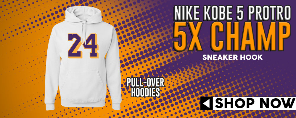 Kobe 5 Protro 5x Champ Pullover Hoodies to match Sneakers | Hoodies to match Nike Kobe 5 Protro 5x Champ Shoes