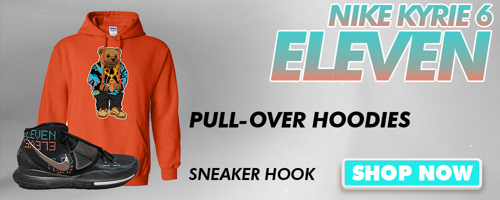 Kyrie 6 Eleven Pullover Hoodies to match Sneakers | Hoodies to match Nike Kyrie 6 Eleven Shoes