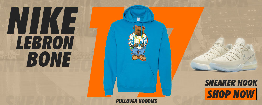 Lebron 17 Low Bone Pullover Hoodies to match Sneakers | Hoodies to match Nike Lebron 17 Low Bone Shoes