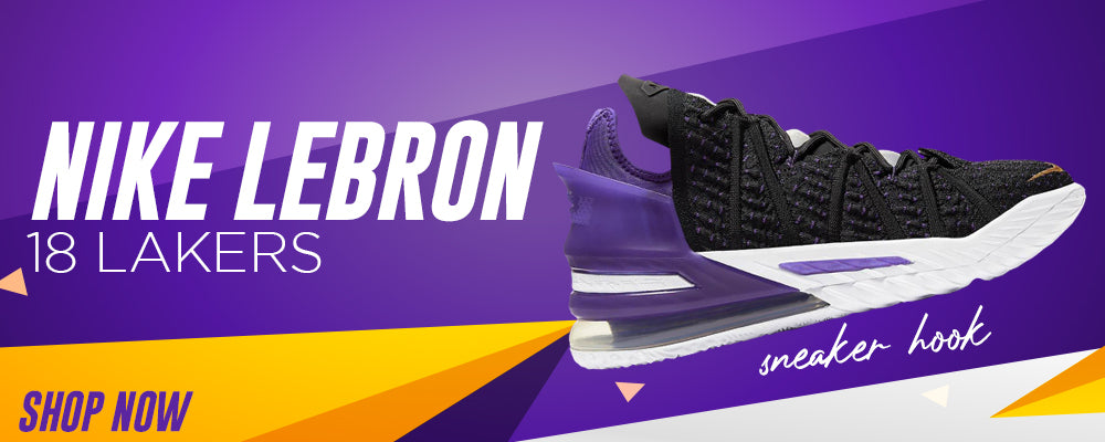 Lebron 18 Lakers Clothing to match Sneakers | Clothing to match Nike Lebron 18 Lakers Shoes