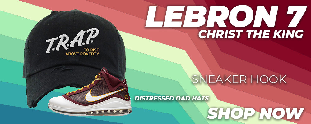 Lebron 7 Christ The King Distressed Dad Hats to match Sneakers   Hats to match Nike Lebron 7 Christ The King Shoes