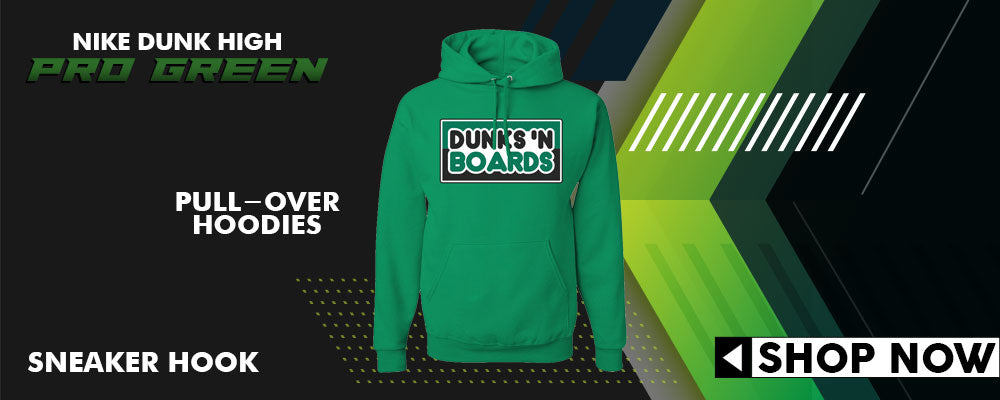 Dunk High Pro Green Pullover Hoodies to match Sneakers | Hoodies to match Nike Dunk High Pro Green Shoes