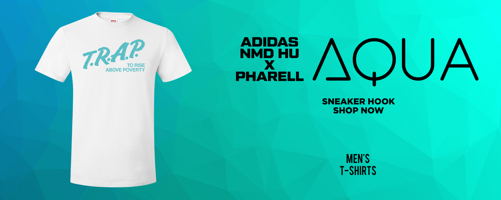 Pharell x NMD Hu Aqua T Shirts to match Sneakers | Tees to match Pharell x Adidas NMD Hu Aqua Shoes