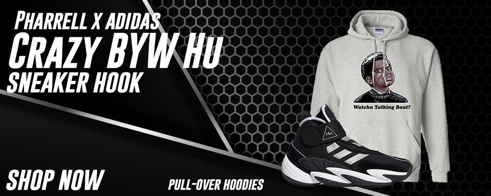 Pharrell x Crazy BYW Hu Pullover Hoodies to match Sneakers | Hoodies to match Pharrell x Adidas Crazy BYW Hu Shoes