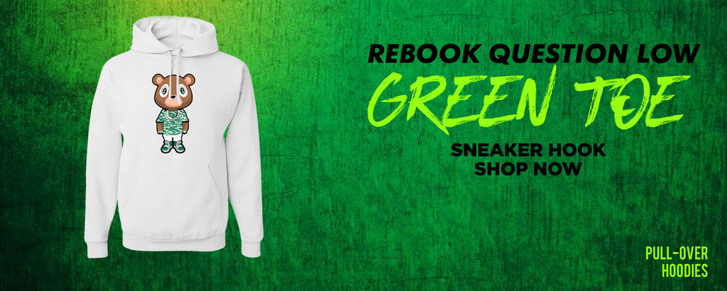 Question Low Green Toe Pullover Hoodies to match Sneakers | Hoodies to match Reebok Question Low Green Toe Shoes