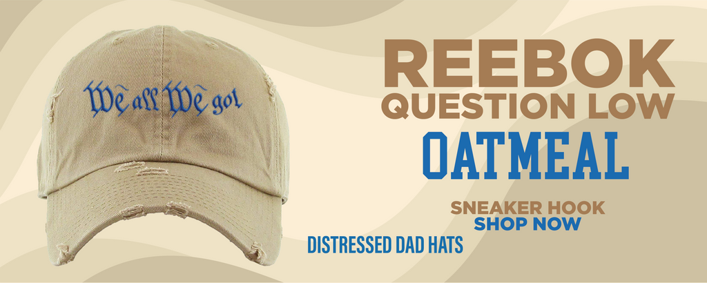 Question Low Oatmeal Distressed Dad Hats to match Sneakers | Hats to match  Reebok Question Low Oatmeal Shoes