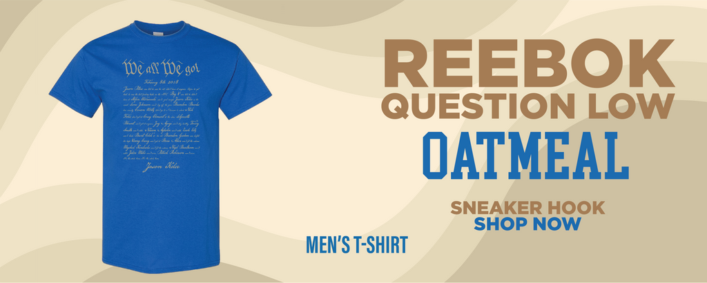Question Low Oatmeal T Shirts to match Sneakers | Tees to match  Reebok Question Low Oatmeal Shoes