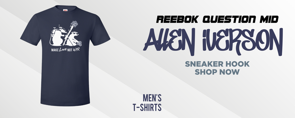 Question Mid Allen Iverson T Shirts to match Sneakers | Tees to match Reebok Question Mid Allen Iverson Shoes