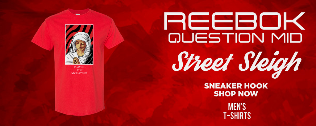 Question Mid Street Sleigh T Shirts to match Sneakers | Tees to match Reebok Question Mid Street Sleigh Shoes