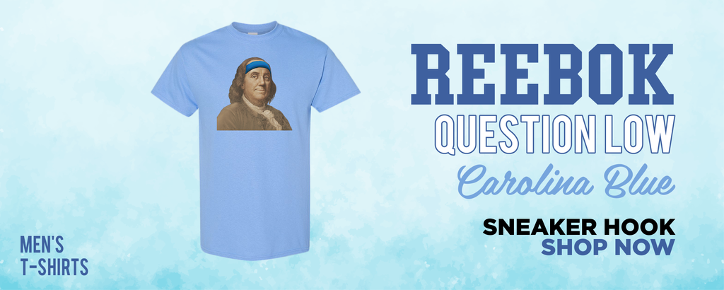 Question Low Carolina Blue T Shirts to match Sneakers | Tees to match Reebok Question Low Carolina Blue Shoes