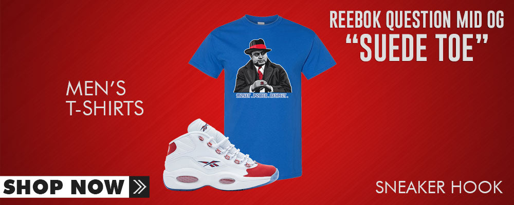 Question Mid OG Suede Toe T Shirts to match Sneakers | Tees to match Reebok Question Mid OG Suede Toe Shoes
