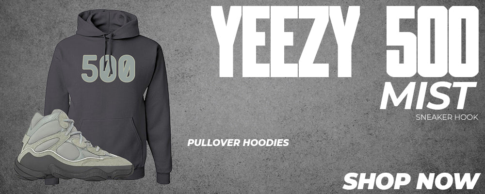 Yeezy 500 Mist Pullover Hoodies to match Sneakers | Hoodies to match Adidas Yeezy 500 Mist Shoes