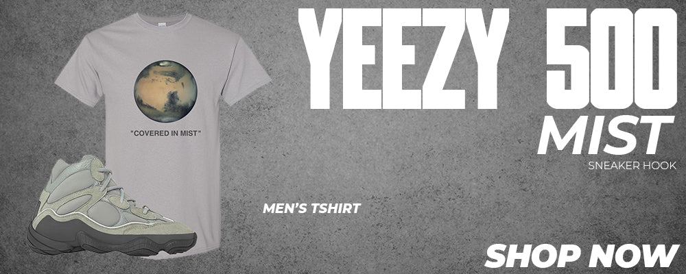 Yeezy 500 Mist T Shirts to match Sneakers | Tees to match Adidas Yeezy 500 Mist Shoes
