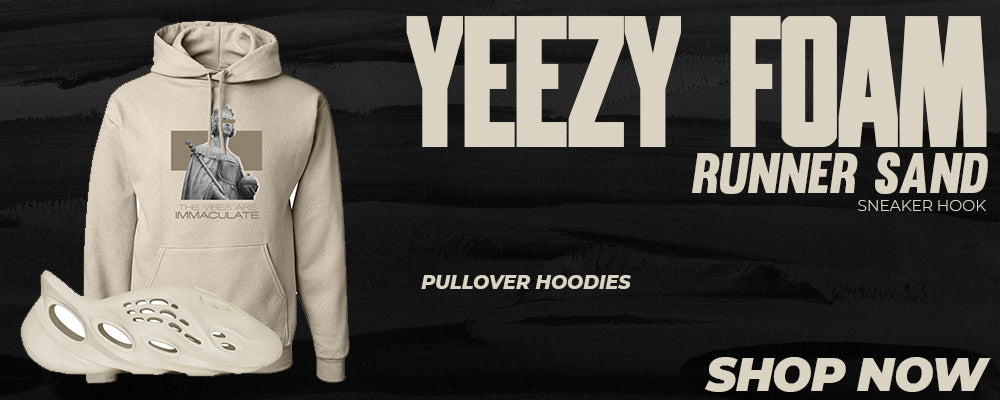 Yeezy Foam Runner Sand Pullover Hoodies to match Sneakers | Hoodies to match Adidas Yeezy Foam Runner Sand Shoes