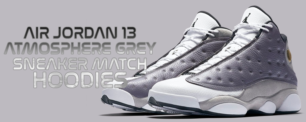 https://www.capswag.com/collections/air-jordan-13-atmosphere-grey-sneaker-matching-collection-hoodies