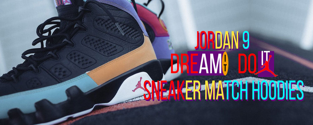Shop Jordan 9 Dream It Do It sneaker matching hoodies
