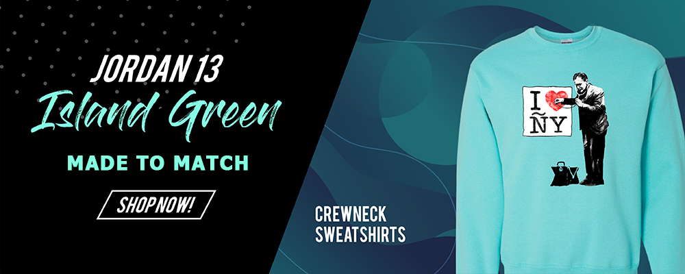 Crewneck Sweatshirts To Match Jordan 13 Island Green Sneakers