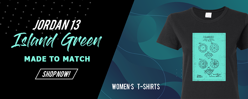 WOMEN'S T-SHIRTS TO MATCH JORDAN 13 ISLAND GREEN SNEAKERS