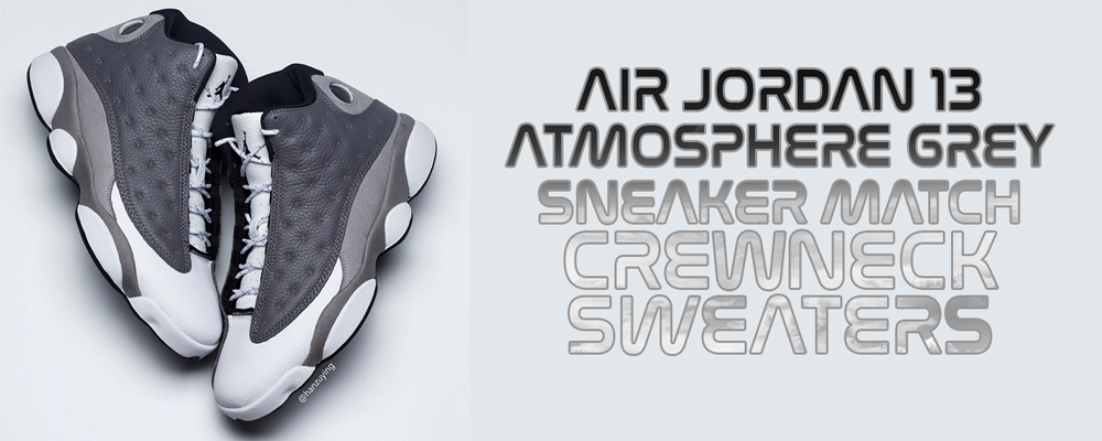 https://www.capswag.com/collections/air-jordan-13-atmosphere-grey-sneaker-matching-crewneck-sweaters