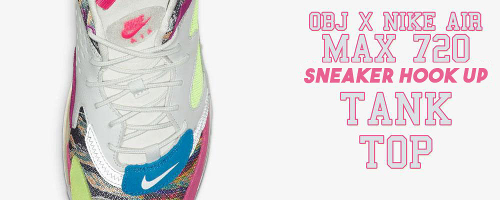 Tank tops to match OBJ x Nike Air Max 720 sneaker