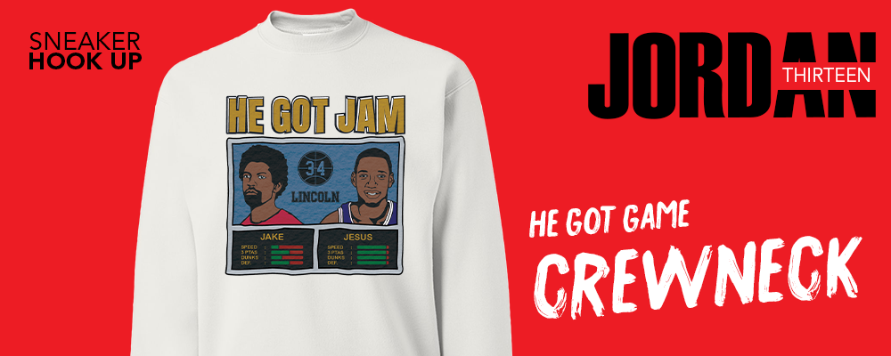 Crewneck Sweatshirts To Match Jordan 13 Reverse He Got Game Sneakers