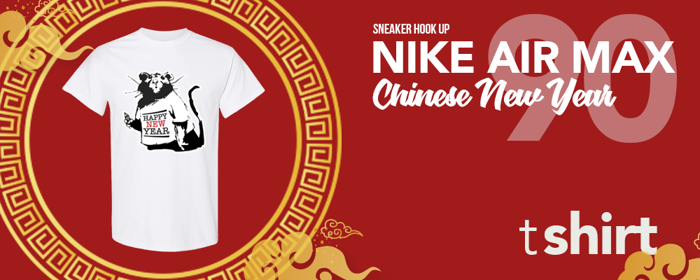 T-Shirts to match Nike Air Max 90 Chinese New Year 2020 Sneakers