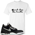 Air Jordan 3 Tinker Black Cement Sneaker Match Can't Stop The Hustle White T-Shirt