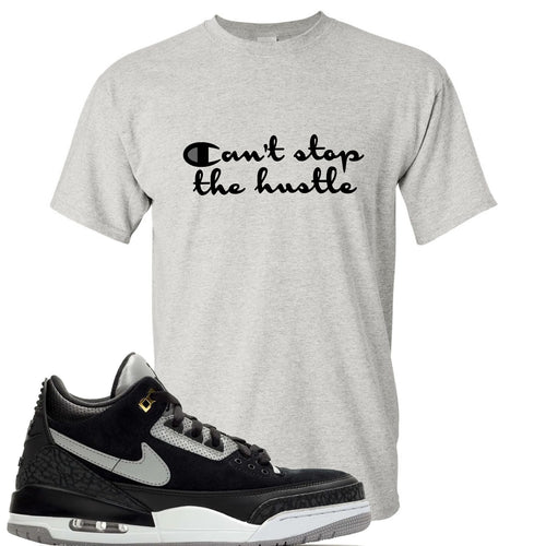 Air Jordan 3 Tinker Black Cement Sneaker Match Can't Stop The Hustle Sports Grey T-Shirt