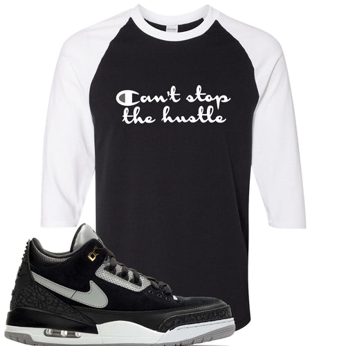Air Jordan 3 Tinker Black Cement Sneaker Match Can't Stop The Hustle Black and White Raglan T-Shirt