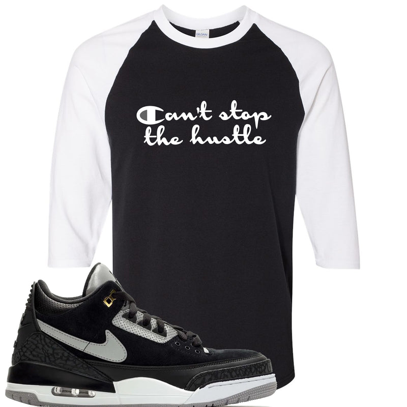 Air Jordan 3 Tinker Black Cement Sneaker Hook Up Can't Stop The Hustle Black and White Raglan T-Shirt