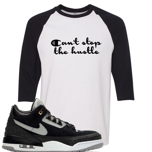 Air Jordan 3 Tinker Black Cement Sneaker Match Can't Stop The Hustle White and Black Raglan T-Shirt