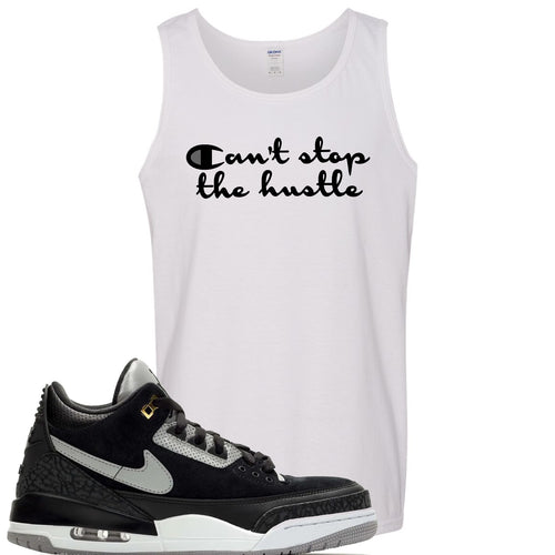 Air Jordan 3 Tinker Black Cement Sneaker Match Can't Stop The Hustle White Mens Tank Top