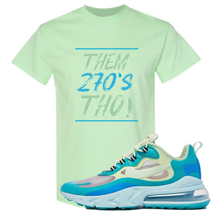Nike Air Max 270 React Hyper Jade Sneaker Hook Up Them 270s Tho Mint T-Shirt
