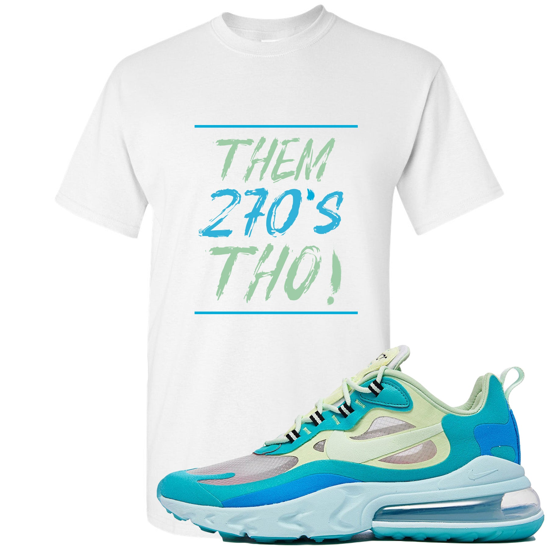 best sneakers 533a5 bbba3 Nike Air Max 270 React Hyper Jade Sneaker Match Them 270s Tho White T-Shirt