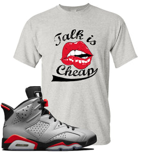 Air Jordan 6 Reflections of a Champion Sneaker Hook Up Talk Is Cheap Sports Gray T-Shirt