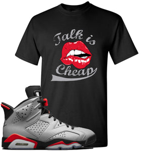 Air Jordan 6 Reflections of a Champion Sneaker Hook Up Talk Is Cheap Black T-Shirt