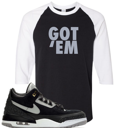 Air Jordan 3 Tinker Black Cement Sneaker Match Got Em Black and White Raglan T-Shirt