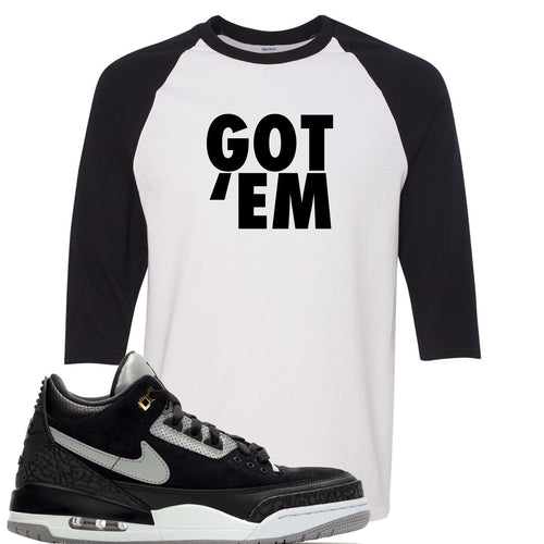 Air Jordan 3 Tinker Black Cement Sneaker Match Got Em White and Black Raglan T-Shirt