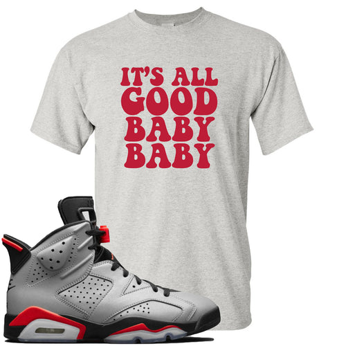 Air Jordan 6 Reflections of a Champion Sneaker Match It's All Good Baby Baby Sports Gray T-Shirt