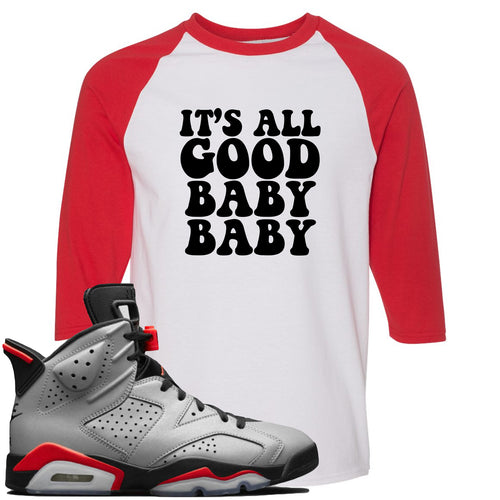 Air Jordan 6 Reflections of a Champion Sneaker Match It's All Good Baby Baby White and Red Raglan T-Shirt