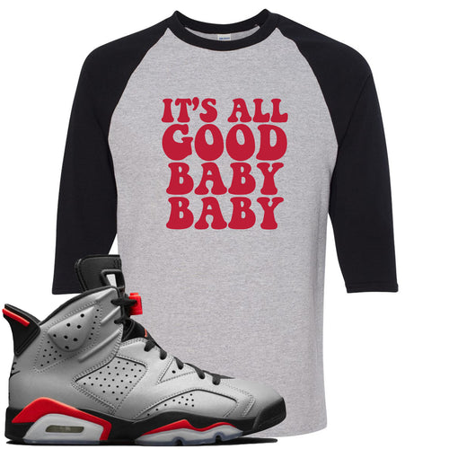 Air Jordan 6 Reflections of a Champion Sneaker Match It's All Good Baby Baby Sports Gray and Black Raglan T-Shirt