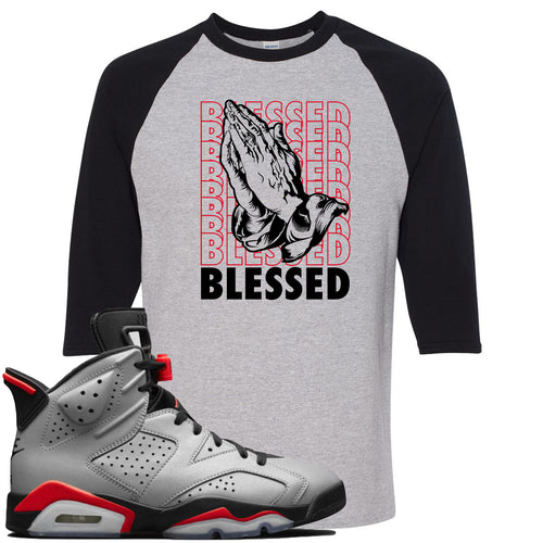 Air Jordan 6 Reflections of a Champion Sneaker Match Blessed Praying Hands Sports Gray and Black Raglan T-Shirt