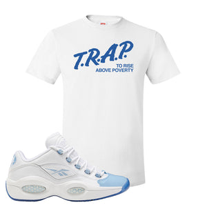 Question Low Carolina Blue T Shirt | White, Trap to Rise Above Poverty