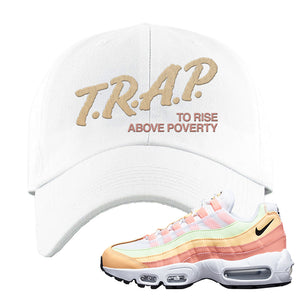 Air Max 95 WMNS Melon Tint Dad Hat | White, Trap To Rise Above Poverty
